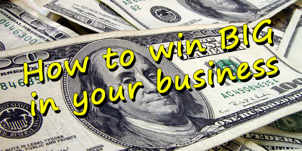 How to Win Big in Your Business